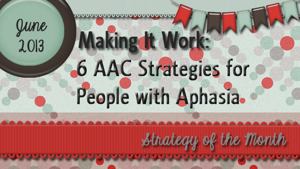 Making It Work: 6 AAC Strategies for People with Aphasia