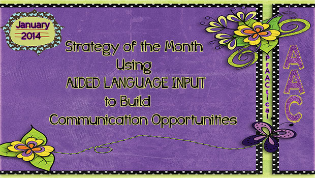 Strategy of the Month using Aided Language Input to Build Communication Opportunities