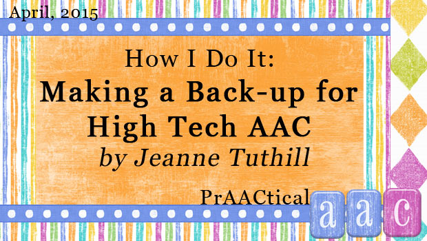 How I Do It: Making a Back-up for High Tech AAC by Jeanne Tuthill