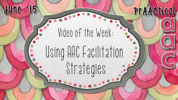 Video of the Week: Using AAC Facilitation Strategies