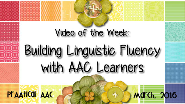 Video of the Week: Building Linguistic Fluency with AAC Learners