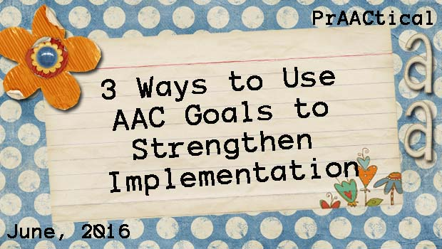 Three Ways to Use AAC Goals to Strengthen Implementation