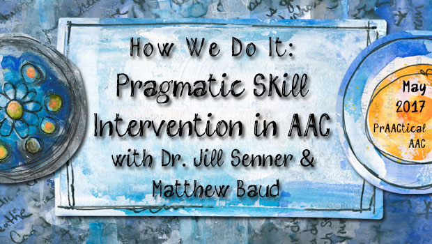 How We Do It: Pragmatic Skill Intervention in AAC with Dr. Jill Senner & Matthew Baud