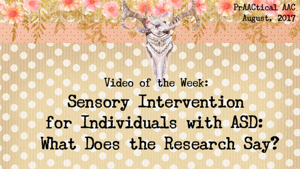 Video of the Week: Sensory Intervention for Individuals with ASD: What Does the Research Say?